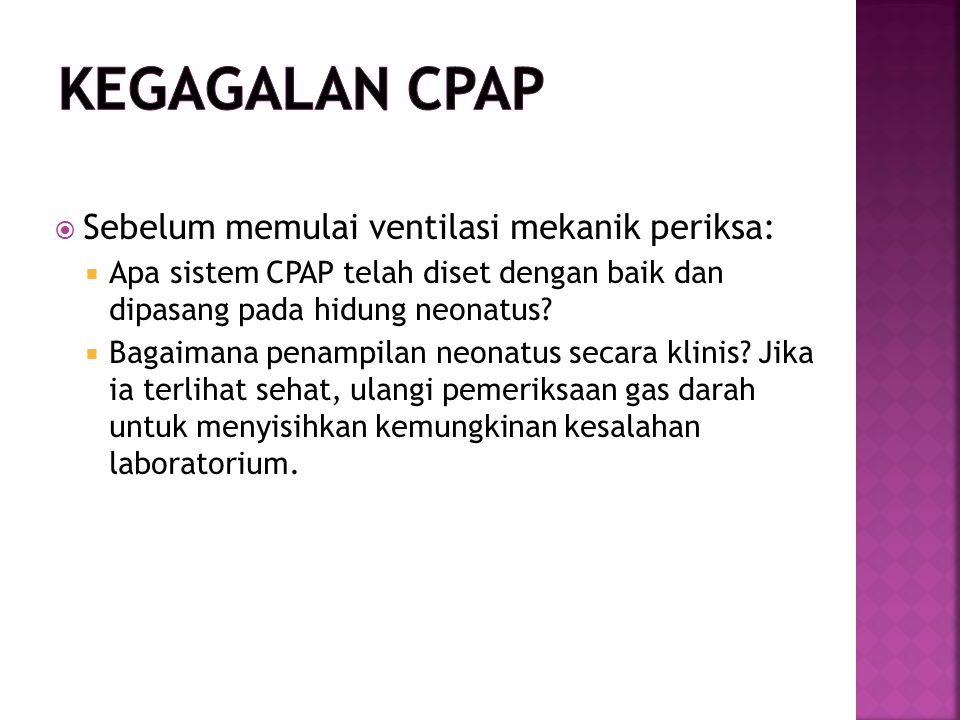  Sebelum memulai ventilasi mekanik periksa:  Apa sistem CPAP telah diset dengan baik dan dipasang pada hidung neonatus.