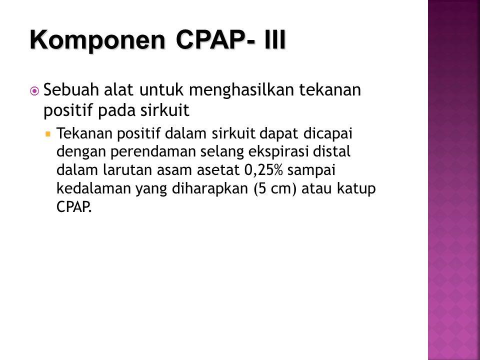  Sebuah alat untuk menghasilkan tekanan positif pada sirkuit  Tekanan positif dalam sirkuit dapat dicapai dengan perendaman selang ekspirasi distal dalam larutan asam asetat 0,25% sampai kedalaman yang diharapkan (5 cm) atau katup CPAP.