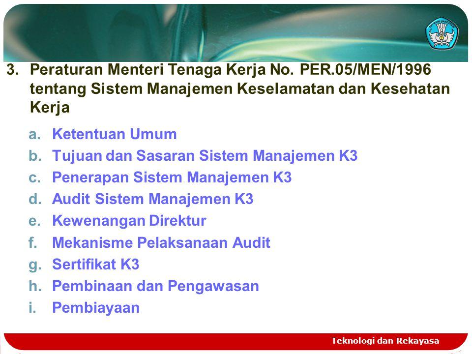 a.Ketentuan Umum b.Tujuan dan Sasaran Sistem Manajemen K3 c.Penerapan Sistem Manajemen K3 d.Audit Sistem Manajemen K3 e.Kewenangan Direktur f.Mekanisme Pelaksanaan Audit g.Sertifikat K3 h.Pembinaan dan Pengawasan i.Pembiayaan Teknologi dan Rekayasa 3.Peraturan Menteri Tenaga Kerja No.