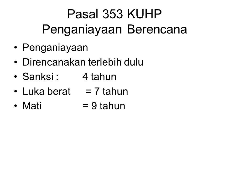 Pasal 353 KUHP Penganiayaan Berencana Penganiayaan Direncanakan terlebih dulu Sanksi : 4 tahun Luka berat = 7 tahun Mati= 9 tahun
