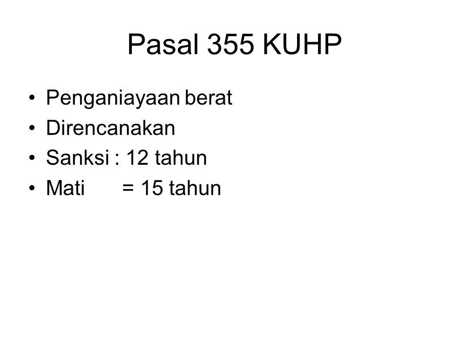 Pasal 355 KUHP Penganiayaan berat Direncanakan Sanksi : 12 tahun Mati= 15 tahun