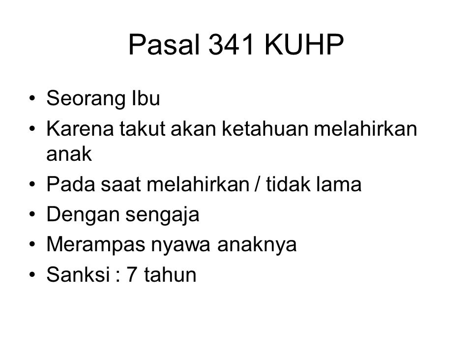 Pasal 341 KUHP Seorang Ibu Karena takut akan ketahuan melahirkan anak Pada saat melahirkan / tidak lama Dengan sengaja Merampas nyawa anaknya Sanksi :