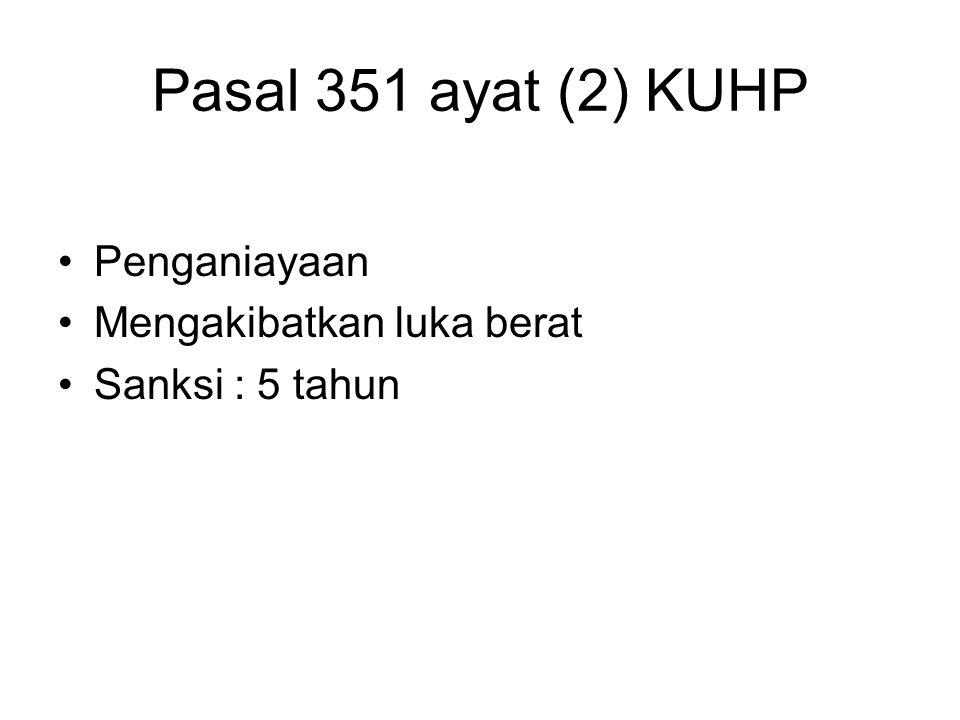 Pasal 351 ayat (2) KUHP Penganiayaan Mengakibatkan luka berat Sanksi : 5 tahun