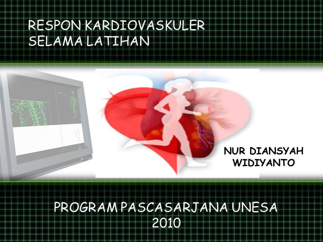 RESPON KARDIOVASKULER SELAMA LATIHAN NUR DIANSYAH WIDIYANTO PROGRAM PASCASARJANA UNESA 2010