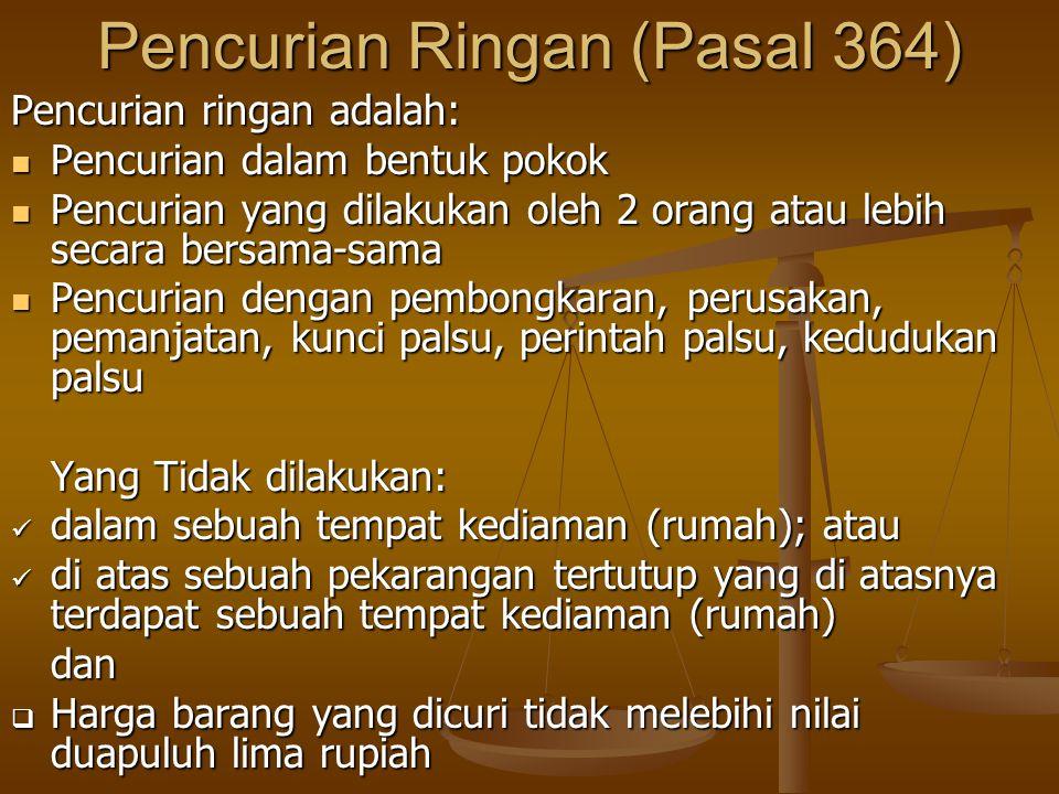 Pencurian Ringan (Pasal 364) Pencurian ringan adalah: Pencurian dalam bentuk pokok Pencurian dalam bentuk pokok Pencurian yang dilakukan oleh 2 orang