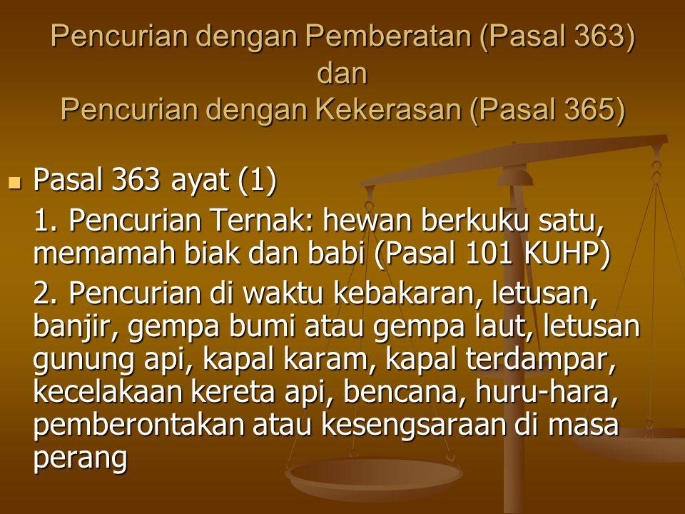 Pencurian dengan Pemberatan (Pasal 363) dan Pencurian dengan Kekerasan (Pasal 365) Pasal 363 ayat (1) Pasal 363 ayat (1) 1. Pencurian Ternak: hewan be