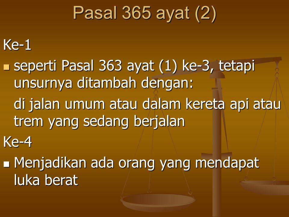 Pasal 365 ayat (2) Ke-1 seperti Pasal 363 ayat (1) ke-3, tetapi unsurnya ditambah dengan: seperti Pasal 363 ayat (1) ke-3, tetapi unsurnya ditambah de
