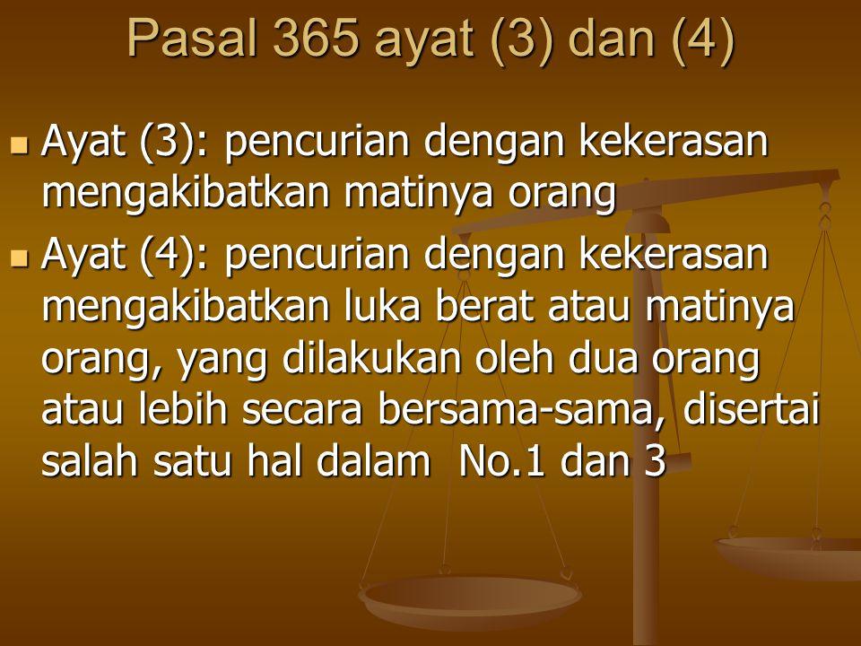 Pasal 365 ayat (3) dan (4) Ayat (3): pencurian dengan kekerasan mengakibatkan matinya orang Ayat (3): pencurian dengan kekerasan mengakibatkan matinya