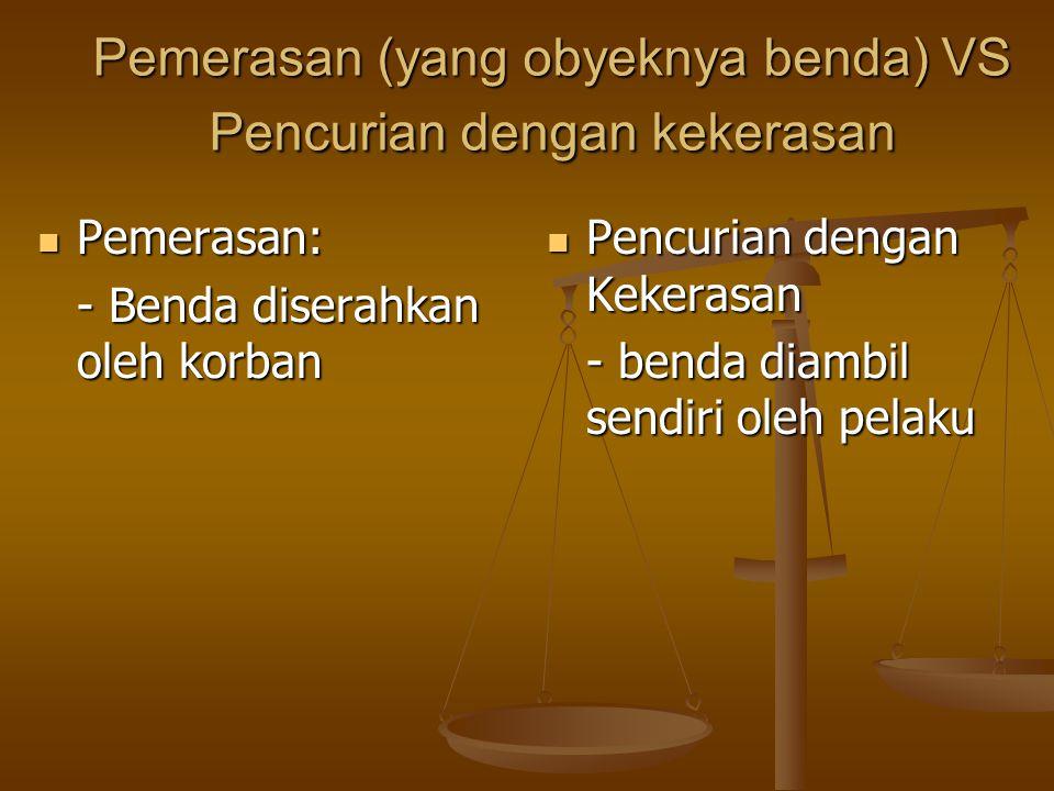 Pemerasan (yang obyeknya benda) VS Pencurian dengan kekerasan Pemerasan: Pemerasan: - Benda diserahkan oleh korban Pencurian dengan Kekerasan - benda