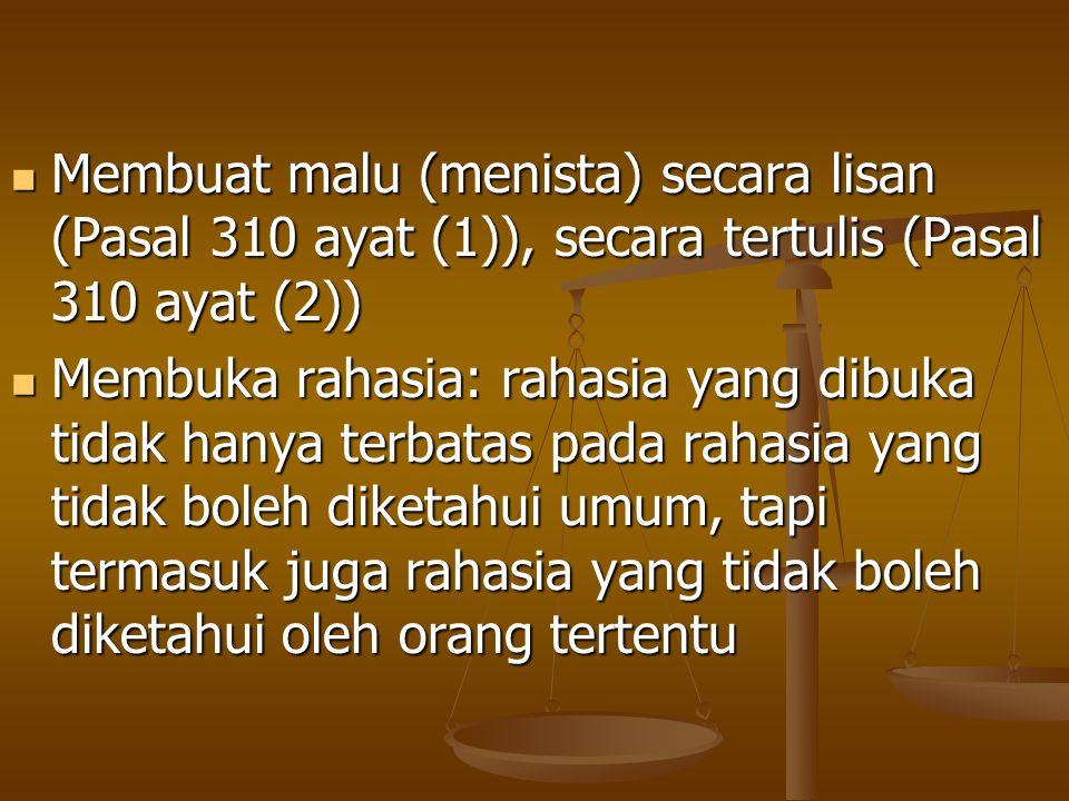 Membuat malu (menista) secara lisan (Pasal 310 ayat (1)), secara tertulis (Pasal 310 ayat (2)) Membuat malu (menista) secara lisan (Pasal 310 ayat (1)