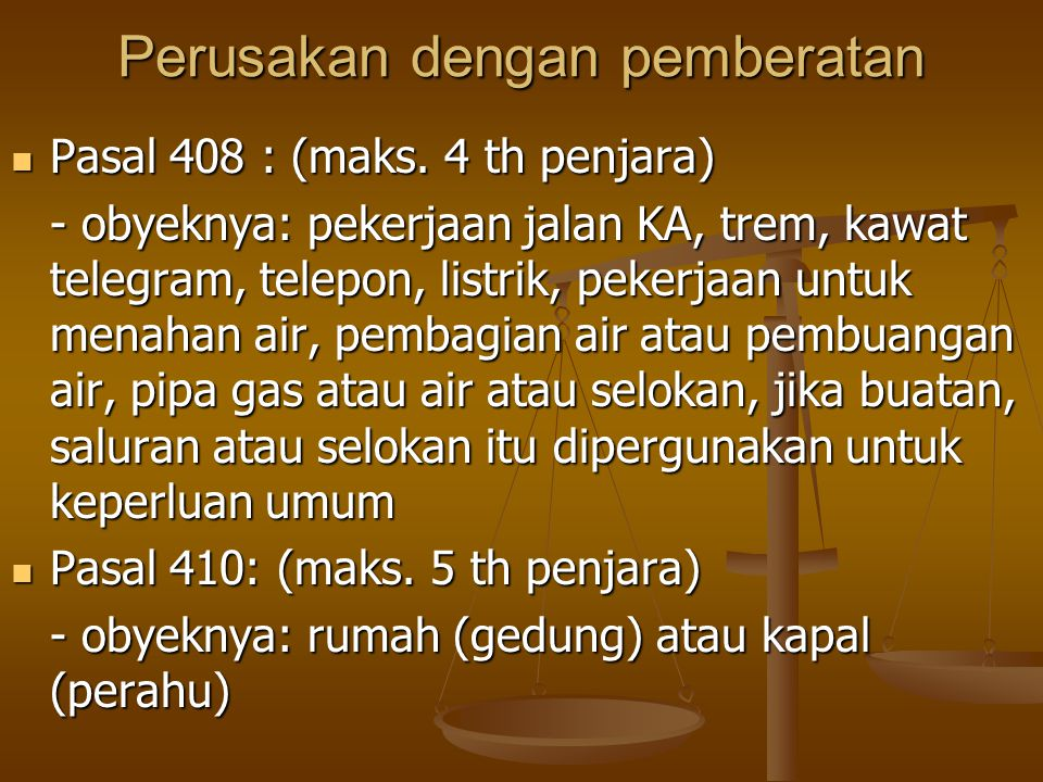 Perusakan dengan pemberatan Pasal 408 : (maks. 4 th penjara) Pasal 408 : (maks. 4 th penjara) - obyeknya: pekerjaan jalan KA, trem, kawat telegram, te