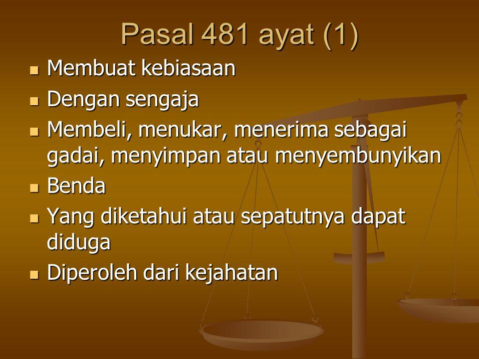 Pasal 481 ayat (1) Membuat kebiasaan Membuat kebiasaan Dengan sengaja Dengan sengaja Membeli, menukar, menerima sebagai gadai, menyimpan atau menyembu