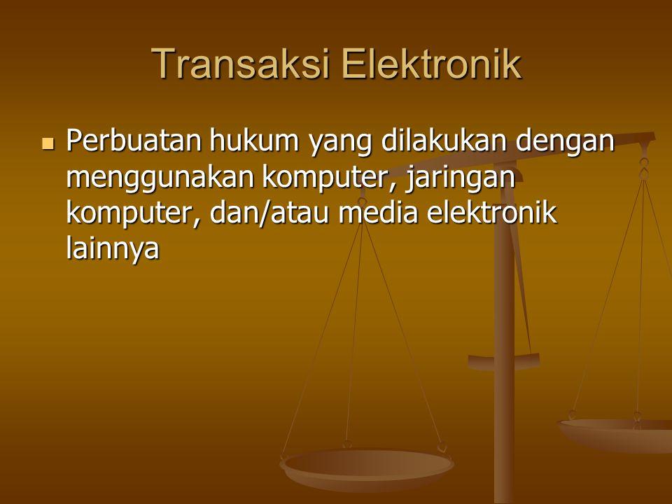 Transaksi Elektronik Perbuatan hukum yang dilakukan dengan menggunakan komputer, jaringan komputer, dan/atau media elektronik lainnya Perbuatan hukum