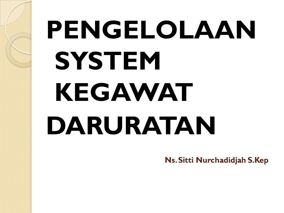 Ns. Sitti Nurchadidjah S.Kep PENGELOLAAN SYSTEM KEGAWAT DARURATAN
