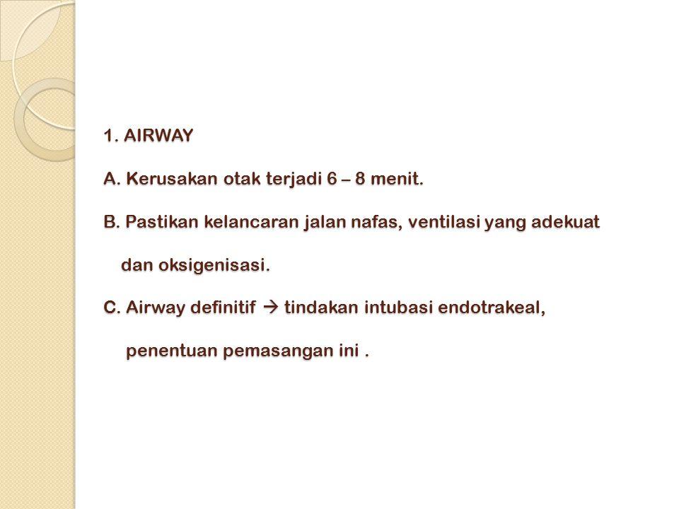 1.AIRWAY A. Kerusakan otak terjadi 6 – 8 menit. B.