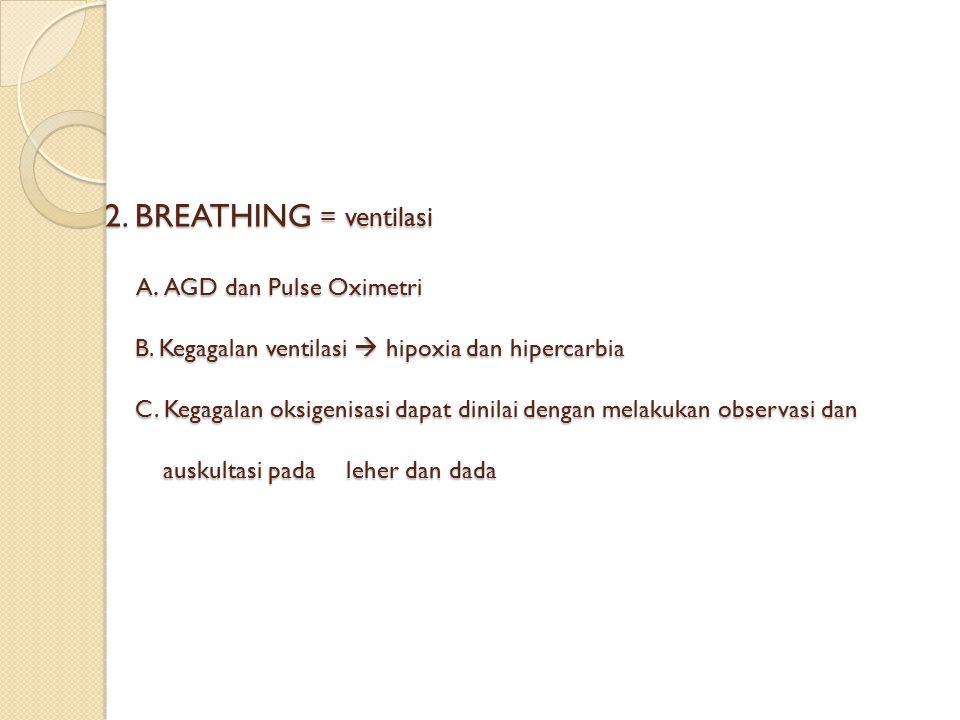 2.BREATHING = ventilasi A. AGD dan Pulse Oximetri B.