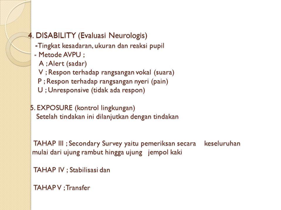 4. DISABILITY (Evaluasi Neurologis) - Tingkat kesadaran, ukuran dan reaksi pupil - Metode AVPU ; A ; Alert (sadar) V ; Respon terhadap rangsangan voka