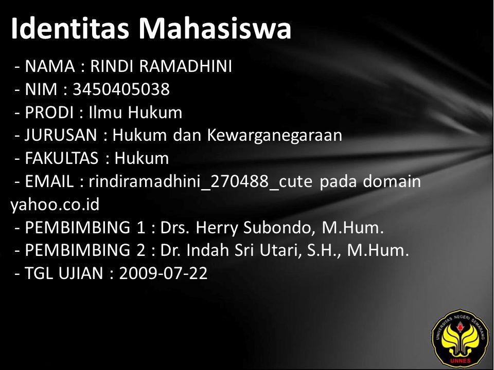 Identitas Mahasiswa - NAMA : RINDI RAMADHINI - NIM : 3450405038 - PRODI : Ilmu Hukum - JURUSAN : Hukum dan Kewarganegaraan - FAKULTAS : Hukum - EMAIL : rindiramadhini_270488_cute pada domain yahoo.co.id - PEMBIMBING 1 : Drs.