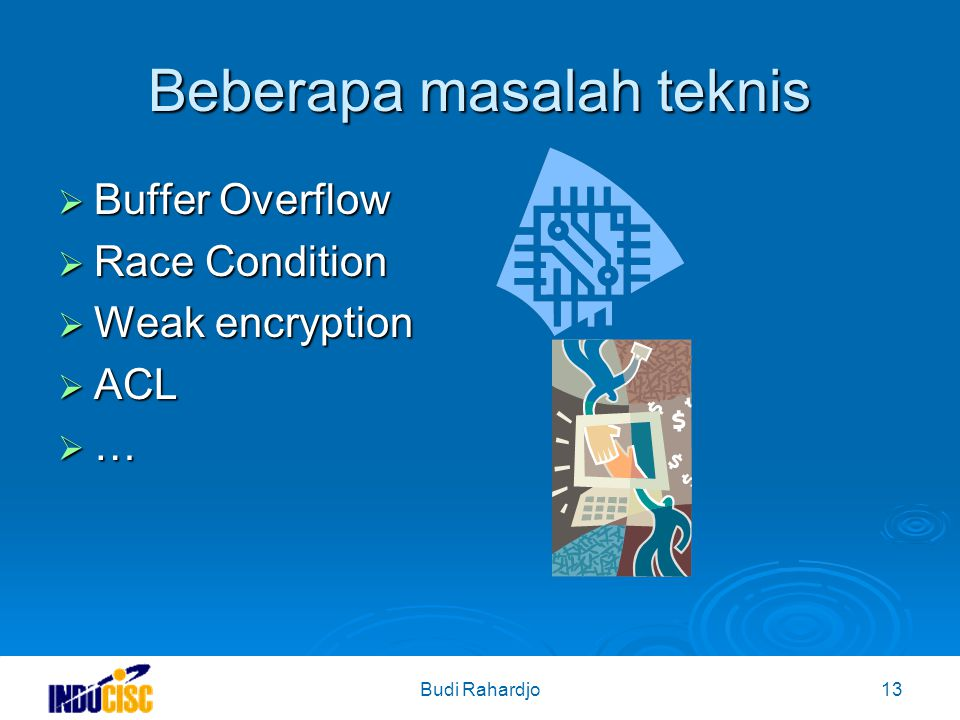 Budi Rahardjo13 Beberapa masalah teknis  Buffer Overflow  Race Condition  Weak encryption  ACL  …