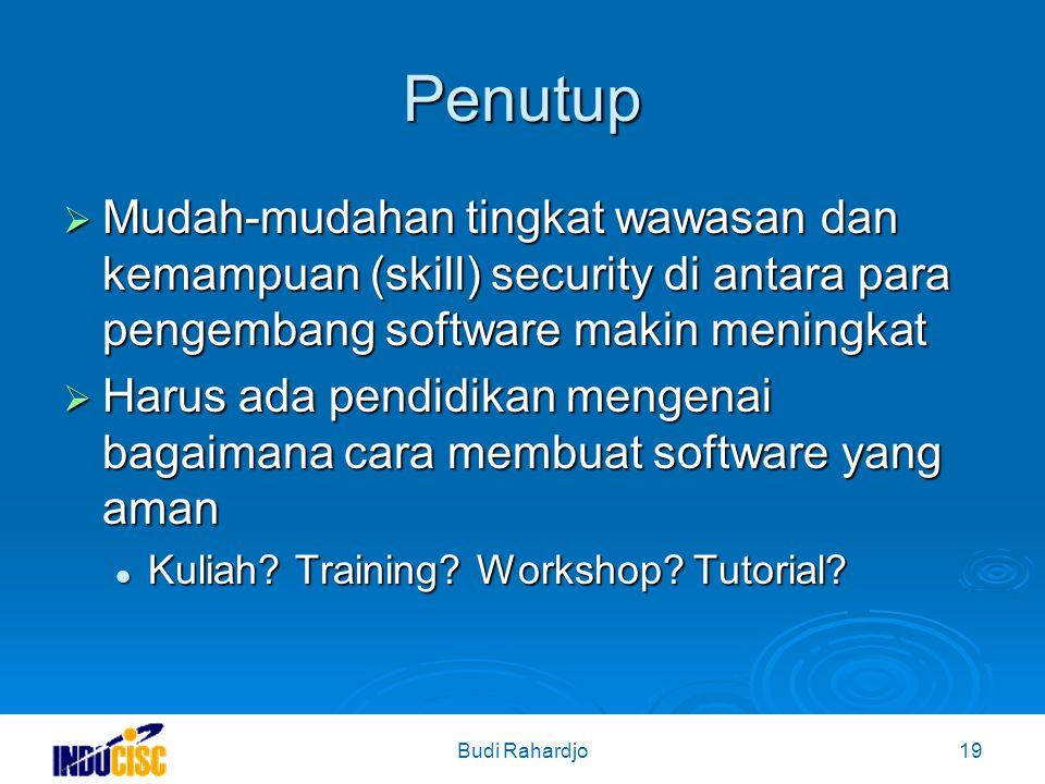 Budi Rahardjo19 Penutup  Mudah-mudahan tingkat wawasan dan kemampuan (skill) security di antara para pengembang software makin meningkat  Harus ada pendidikan mengenai bagaimana cara membuat software yang aman Kuliah.