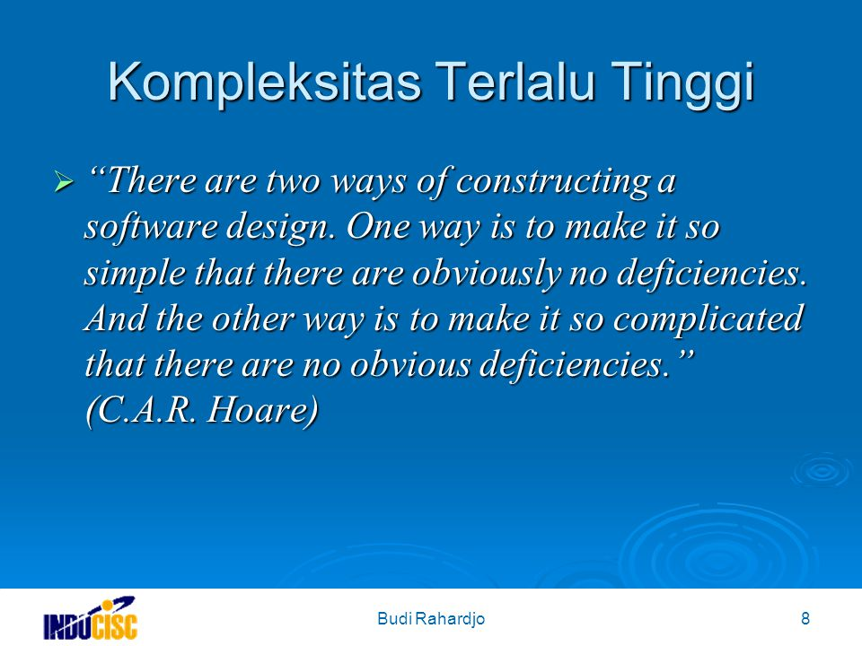 "Budi Rahardjo8 Kompleksitas Terlalu Tinggi  ""There are two ways of constructing a software design. One way is to make it so simple that there are obv"