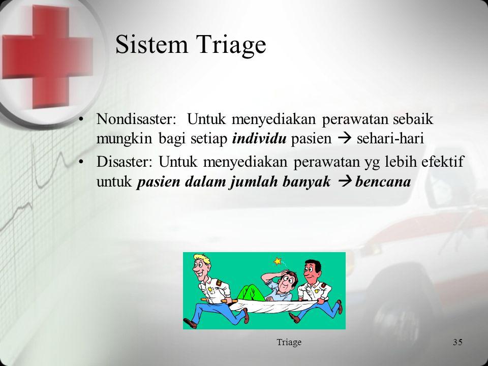 Triase dilakukan berdasarkan Airway, breathing, circulation, disability dan exposure Beratnya cedera Jumlah pasien Sarana kesehatan yang tersedia Kemungkinan hidup pasien Triage34
