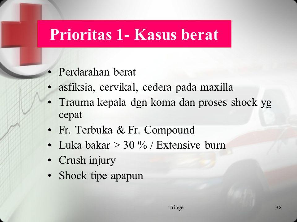 Sistem Klasifikasi Menggunakan nomor, huruf atau tanda Prioritas 1 atau Emergensi  Pasien dgn kondisi mengancam nyawa, memerlukan evaluasi dan intervensi segera  Pasien dibawa ke Ruang Resusitasi  Waktu tunggu nol Triage37