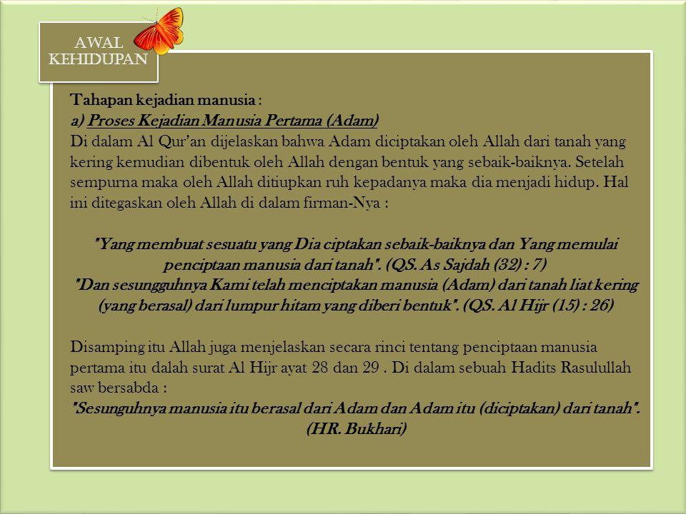 Tahapan kejadian manusia : a) Proses Kejadian Manusia Pertama (Adam) Di dalam Al Qur'an dijelaskan bahwa Adam diciptakan oleh Allah dari tanah yang ke