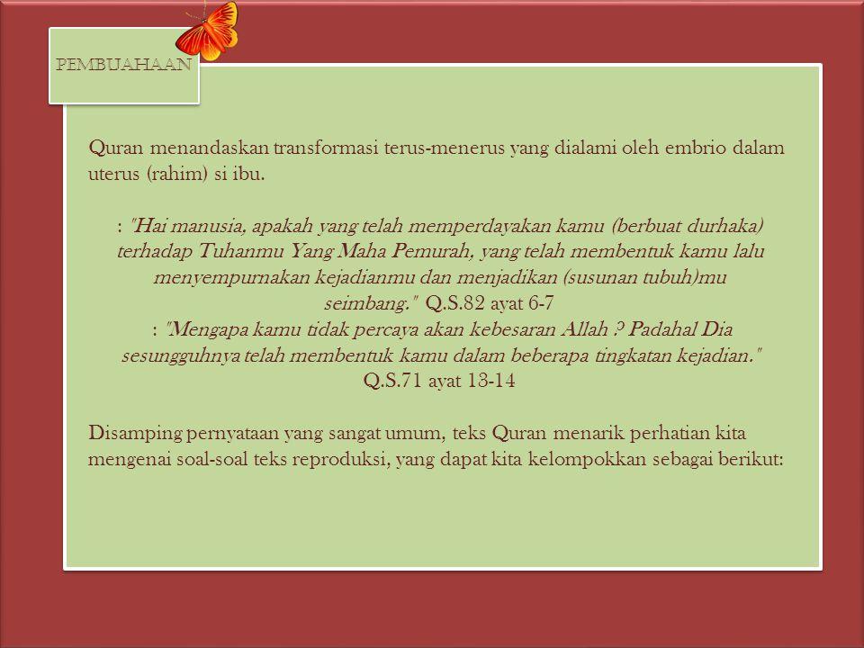 Quran menandaskan transformasi terus-menerus yang dialami oleh embrio dalam uterus (rahim) si ibu. :