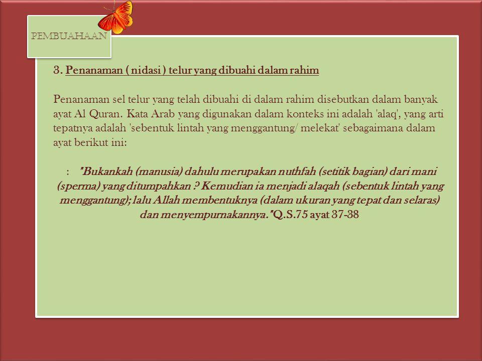 3. Penanaman ( nidasi ) telur yang dibuahi dalam rahim Penanaman sel telur yang telah dibuahi di dalam rahim disebutkan dalam banyak ayat Al Quran. Ka