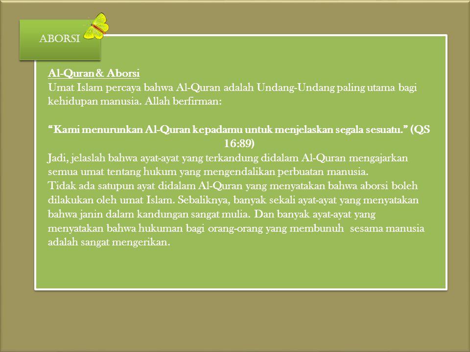 "Al-Quran & Aborsi Umat Islam percaya bahwa Al-Quran adalah Undang-Undang paling utama bagi kehidupan manusia. Allah berfirman: ""Kami menurunkan Al-Qur"