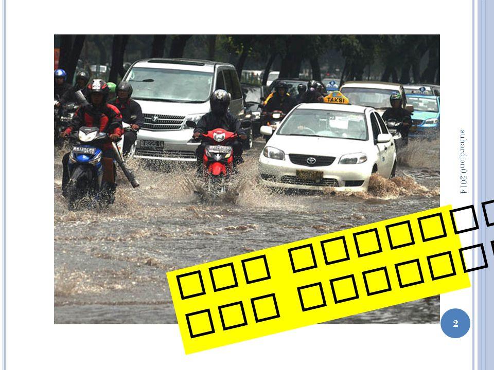 P ERKECI L DEBIT YANG MASUK suhardjon0 2014 13 (a)Perbaiki DAS hulu (b) Bendunga n, kolam tampungan (c) Tandon air, bozem (d) Kanal banjir, sudetan