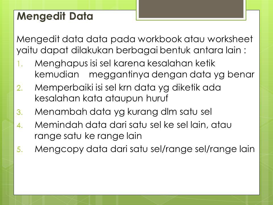 Mengedit data data pada workbook atau worksheet yaitu dapat dilakukan berbagai bentuk antara lain : 1. Menghapus isi sel karena kesalahan ketik kemudi