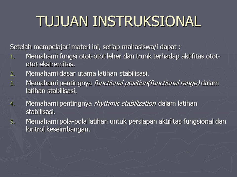 TUJUAN INSTRUKSIONAL Setelah mempelajari materi ini, setiap mahasiswa/i dapat : 1. Memahami fungsi otot-otot leher dan trunk terhadap aktifitas otot-