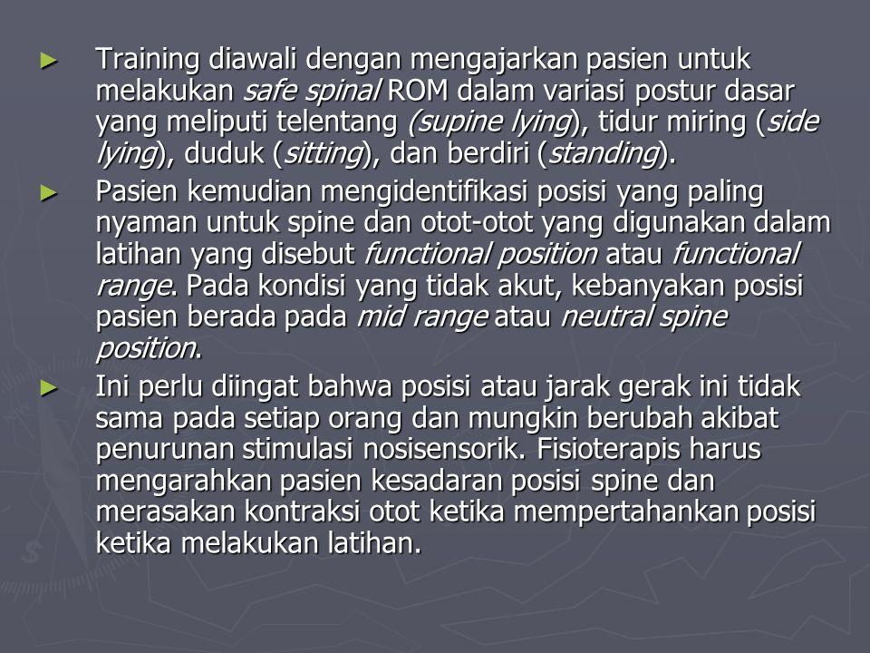 ► Training diawali dengan mengajarkan pasien untuk melakukan safe spinal ROM dalam variasi postur dasar yang meliputi telentang (supine lying), tidur