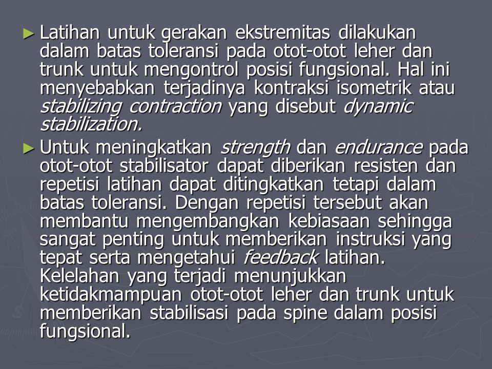 ► Latihan untuk gerakan ekstremitas dilakukan dalam batas toleransi pada otot-otot leher dan trunk untuk mengontrol posisi fungsional. Hal ini menyeba