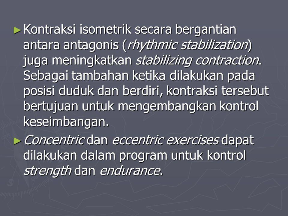 ► Kontraksi isometrik secara bergantian antara antagonis (rhythmic stabilization) juga meningkatkan stabilizing contraction. Sebagai tambahan ketika d