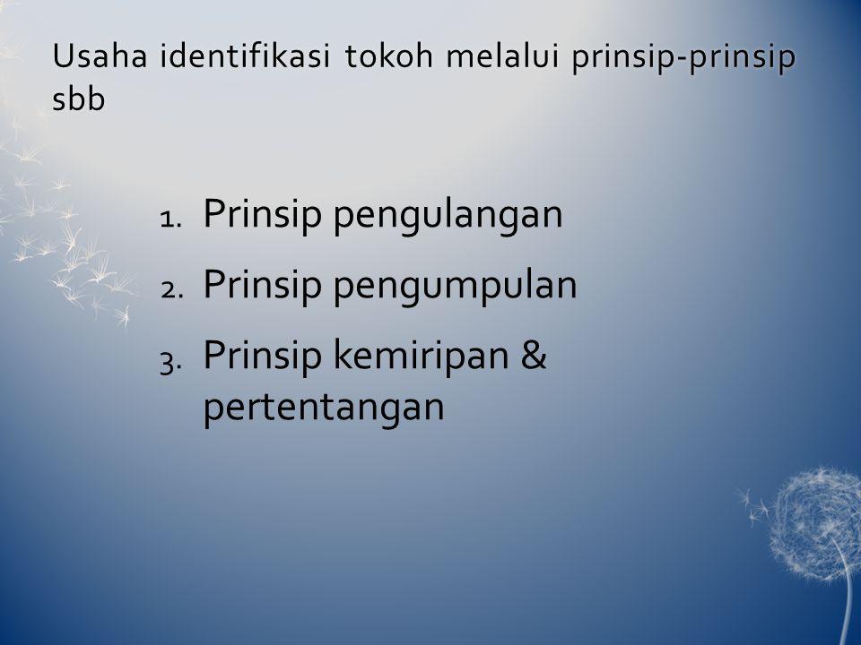 Usaha identifikasi tokoh melalui prinsip-prinsip sbb 1. Prinsip pengulangan 2. Prinsip pengumpulan 3. Prinsip kemiripan & pertentangan