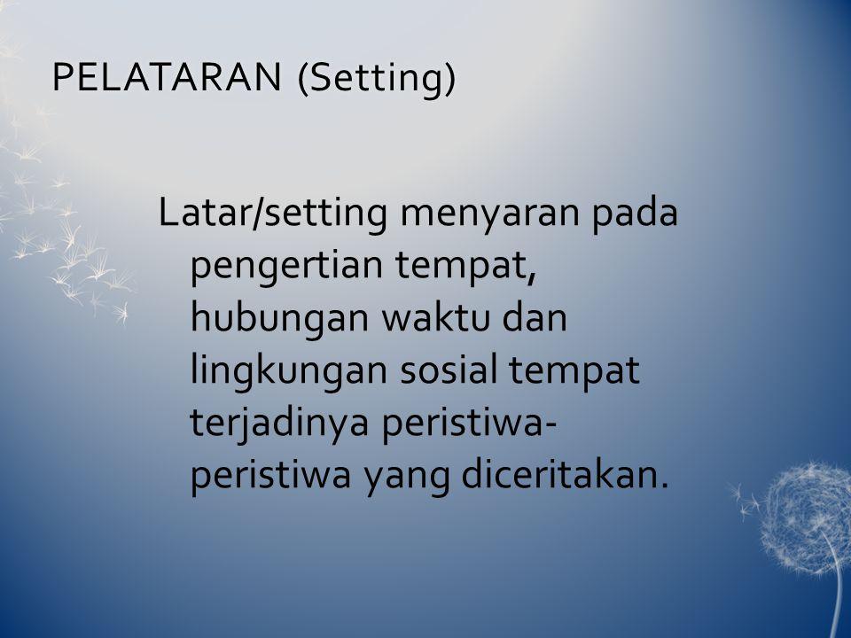 PELATARAN (Setting)PELATARAN (Setting) Latar/setting menyaran pada pengertian tempat, hubungan waktu dan lingkungan sosial tempat terjadinya peristiwa- peristiwa yang diceritakan.