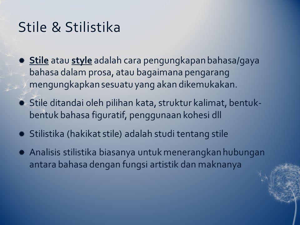 Stile & StilistikaStile & Stilistika  Stile atau style adalah cara pengungkapan bahasa/gaya bahasa dalam prosa, atau bagaimana pengarang mengungkapkan sesuatu yang akan dikemukakan.
