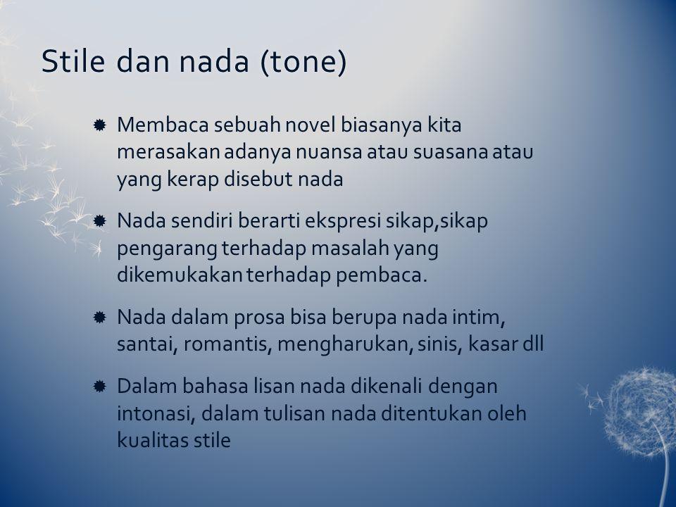 Stile dan nada (tone)Stile dan nada (tone)  Membaca sebuah novel biasanya kita merasakan adanya nuansa atau suasana atau yang kerap disebut nada  Nada sendiri berarti ekspresi sikap,sikap pengarang terhadap masalah yang dikemukakan terhadap pembaca.