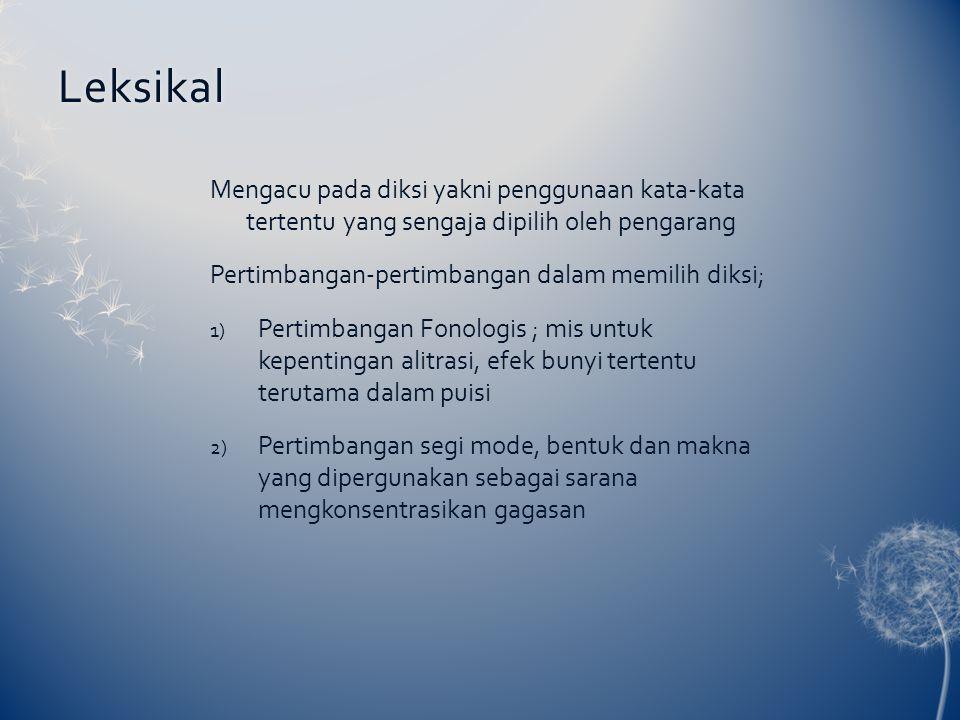 Leksikal Mengacu pada diksi yakni penggunaan kata-kata tertentu yang sengaja dipilih oleh pengarang Pertimbangan-pertimbangan dalam memilih diksi; 1)