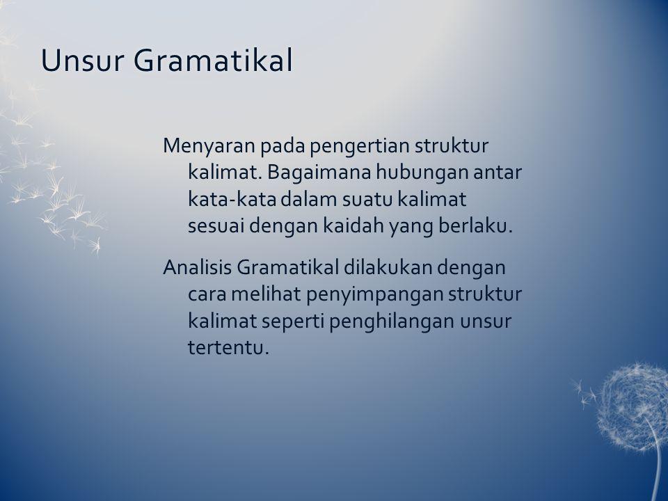 Unsur GramatikalUnsur Gramatikal Menyaran pada pengertian struktur kalimat. Bagaimana hubungan antar kata-kata dalam suatu kalimat sesuai dengan kaida