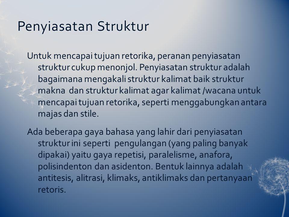 Penyiasatan StrukturPenyiasatan Struktur Untuk mencapai tujuan retorika, peranan penyiasatan struktur cukup menonjol. Penyiasatan struktur adalah baga