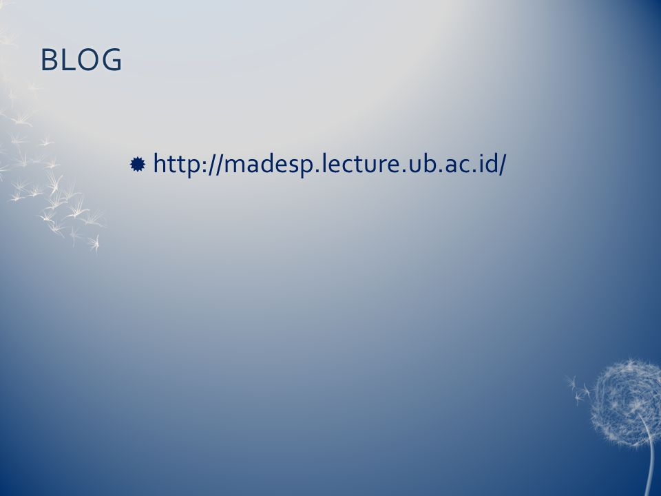BLOG  http://madesp.lecture.ub.ac.id/