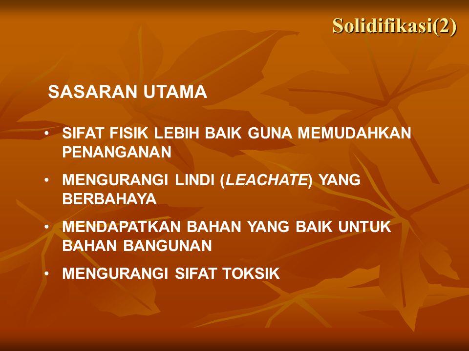 SASARAN UTAMA SIFAT FISIK LEBIH BAIK GUNA MEMUDAHKAN PENANGANAN MENGURANGI LINDI (LEACHATE) YANG BERBAHAYA MENDAPATKAN BAHAN YANG BAIK UNTUK BAHAN BANGUNAN MENGURANGI SIFAT TOKSIK Solidifikasi(2)