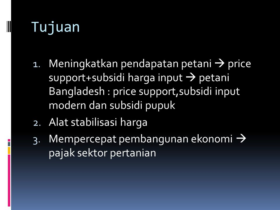 PRICE SUPPORT :  Kebijakan pemerintah terhadap harga output  Definisi: kebijakan untuk membuat harga output di atas harga keseimbangan  Tujuan: meningkatkan produksi pertanian dengan mekanisme: harga output tinggi maka petani terdorong untuk meningkatkan produksi.