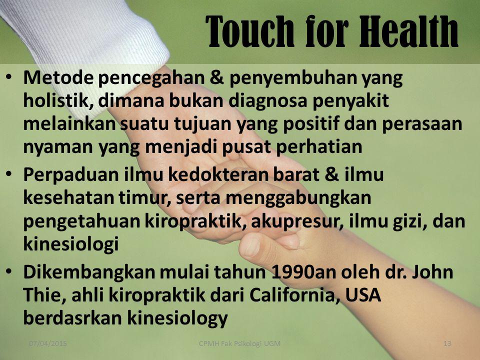 Touch for Health Metode pencegahan & penyembuhan yang holistik, dimana bukan diagnosa penyakit melainkan suatu tujuan yang positif dan perasaan nyaman yang menjadi pusat perhatian Perpaduan ilmu kedokteran barat & ilmu kesehatan timur, serta menggabungkan pengetahuan kiropraktik, akupresur, ilmu gizi, dan kinesiologi Dikembangkan mulai tahun 1990an oleh dr.