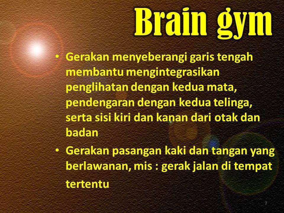 Gerakan menyeberangi garis tengah membantu mengintegrasikan penglihatan dengan kedua mata, pendengaran dengan kedua telinga, serta sisi kiri dan kanan dari otak dan badan Gerakan pasangan kaki dan tangan yang berlawanan, mis : gerak jalan di tempat tertentu 7