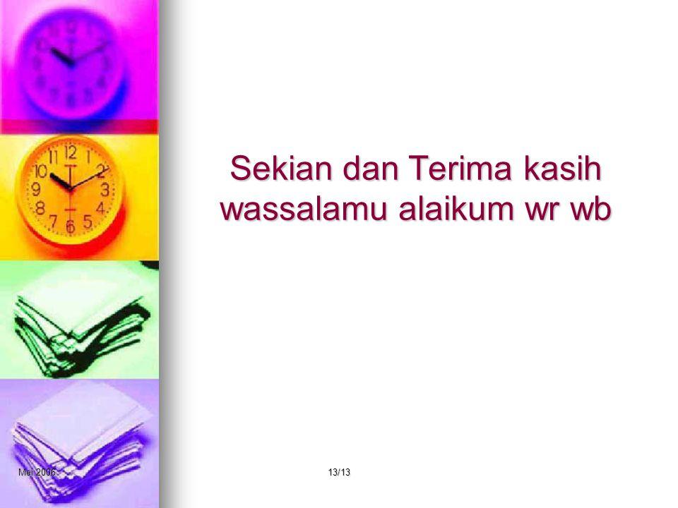 Mei 200613/13 Sekian dan Terima kasih wassalamu alaikum wr wb